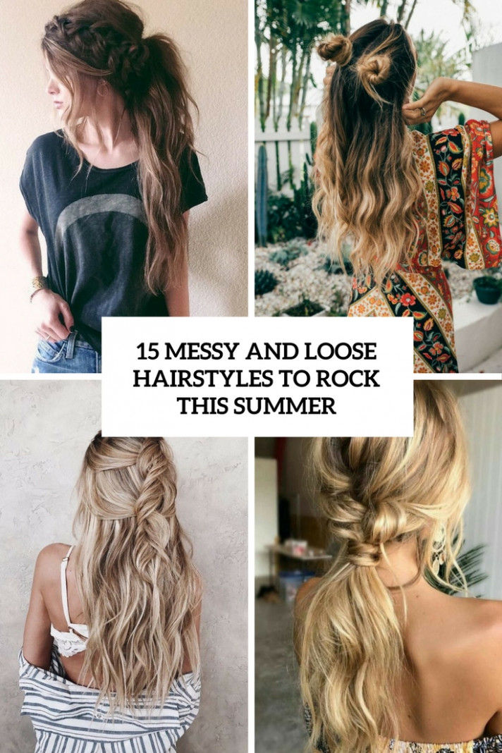 8 Messy And Loose Hairstyles To Rock This Summer - Styleoholic